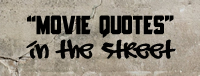 Movie Quotes In The Street, des citations de films dans la rue.