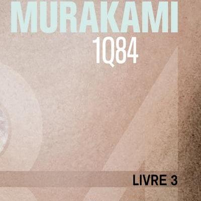 1Q84 Livre 3 – Haruki Murakami