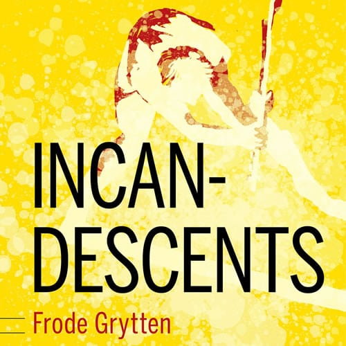 Incandescents – Frode Grytten