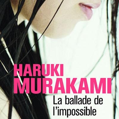 La ballade de l'impossible – Haruki Murakami